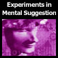 Go to Experiments in Mental Suggestion page(s)